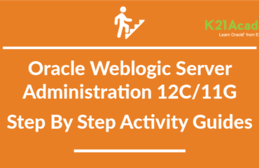 Oracle Weblogic Server (12C/11g) Administration : Step By Step Activity Guide/ Hands on Lab Exercise