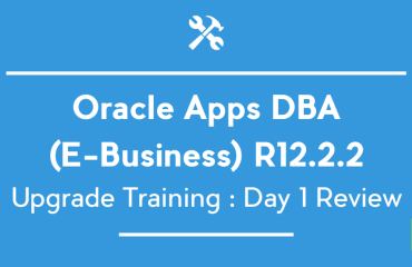 Oracle Apps DBA (E-Business) R12.2.5 Upgrade Training : Day 1 Review