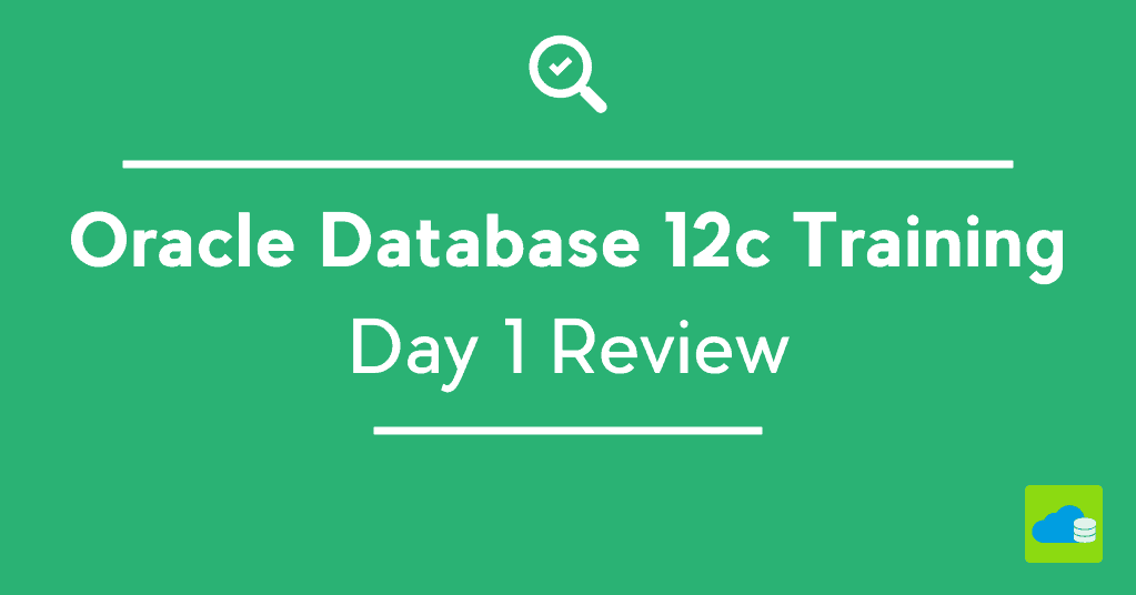 Oracle DBA 12c Training Day1 Review : Overview of Database 12c