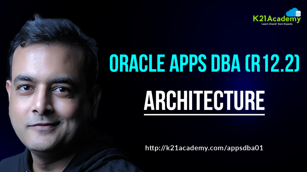 [Video] Oracle Apps DBA (R12.2) Architecture
