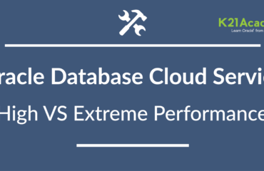Oracle Database Cloud Service (DBCS) Options : High Performance VS Extreme Performance