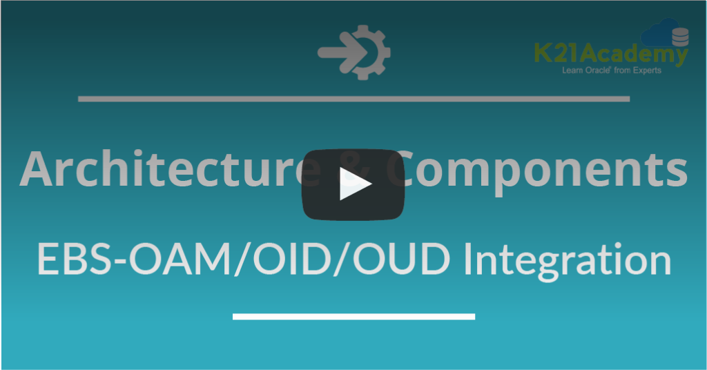 [Video] EBS (R12)-OAM/OID/OUD Integration : Architecture & Components