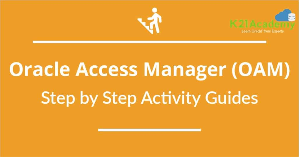 Oracle Access Manager (OAM/SSO) Training : Step by Step Activity Guides /Hands-On Lab Exercise
