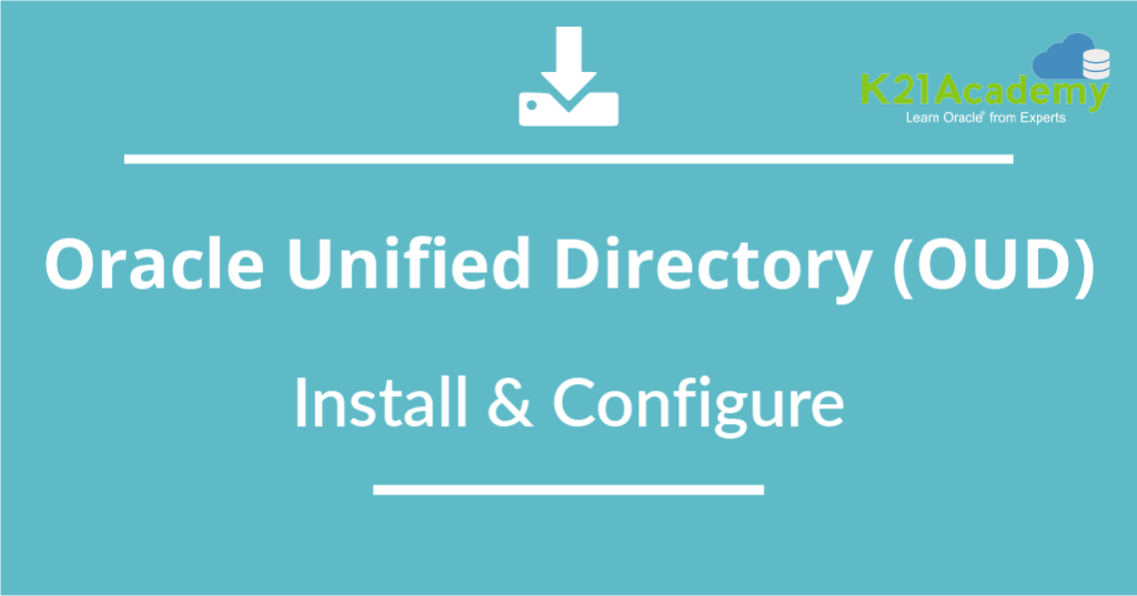 [Video] Oracle Unified Directory (OUD) : Install & Configure in Five Steps