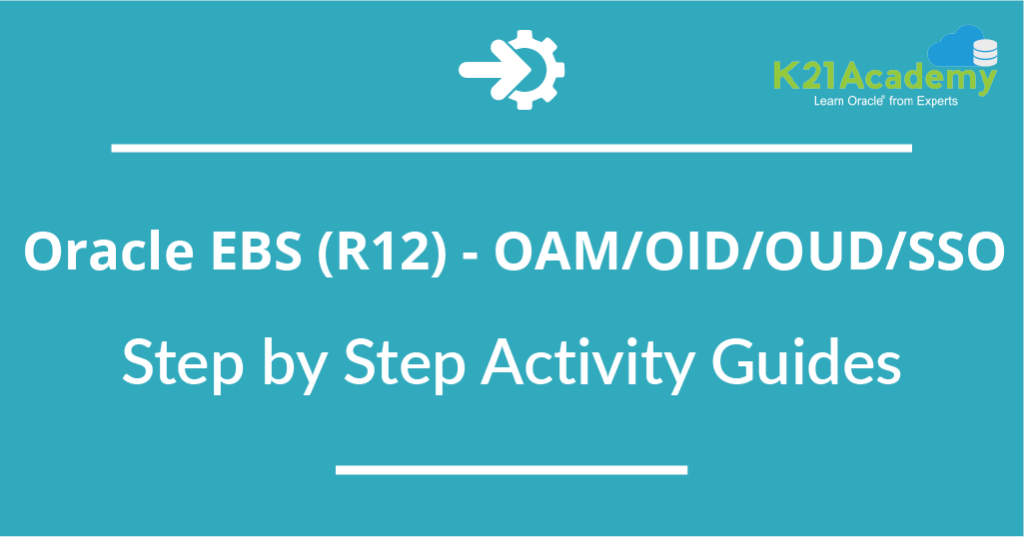 Oracle EBS (R12) - OAM OID OUD for SSO - Step by Step Activity Guides