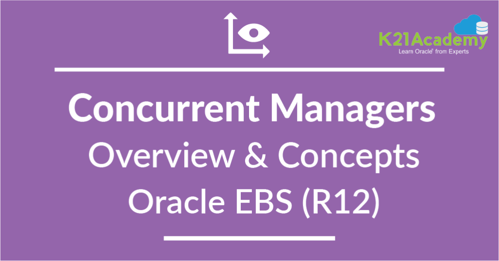 Concurrent Managers : Overview & Concepts Oracle EBS R12 for Apps DBAs
