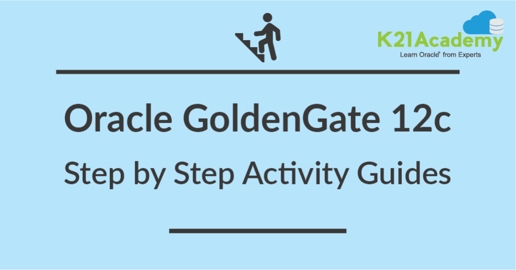 Oracle GoldenGate 12c Training : Step by Step Activity Guides /Hands-On Lab Exercise