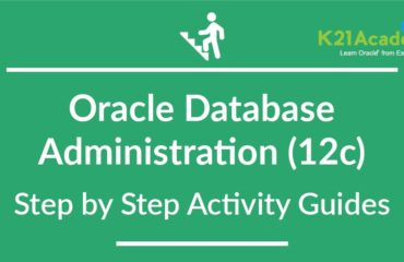 Oracle Database Administration DBA (12c) Training: Step by Step Activity Guides /Hands-On Lab Exercise
