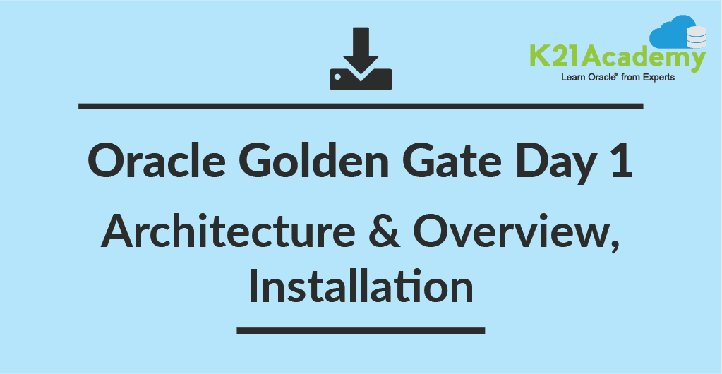 Oracle GoldenGate Training: Lessons Learned & Key Takeaway: Day1 Review
