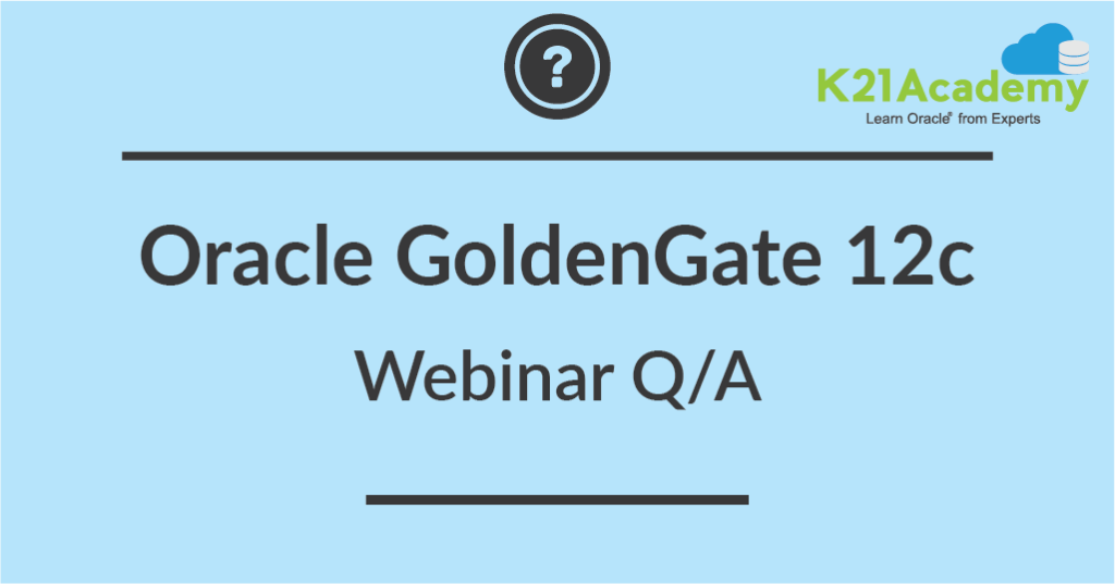 Oracle GoldenGate 12c Webinar: Q/A