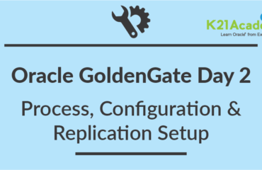 Oracle GoldenGate Training Day2 Review: Processes & DML Replication : Lessons Learned & Key Takeaway