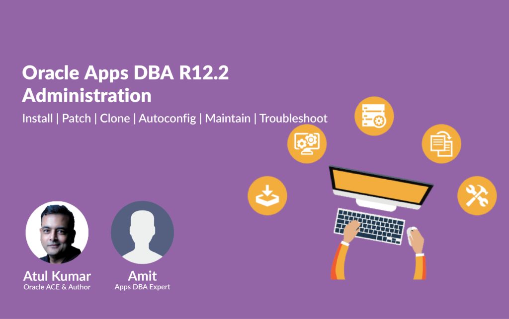 Oracle Apps DBA (R12.2): Install | Patch | Clone | Maintain