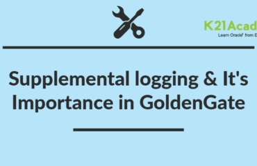 Oracle GoldenGate: Supplemental Logging & Its Importance