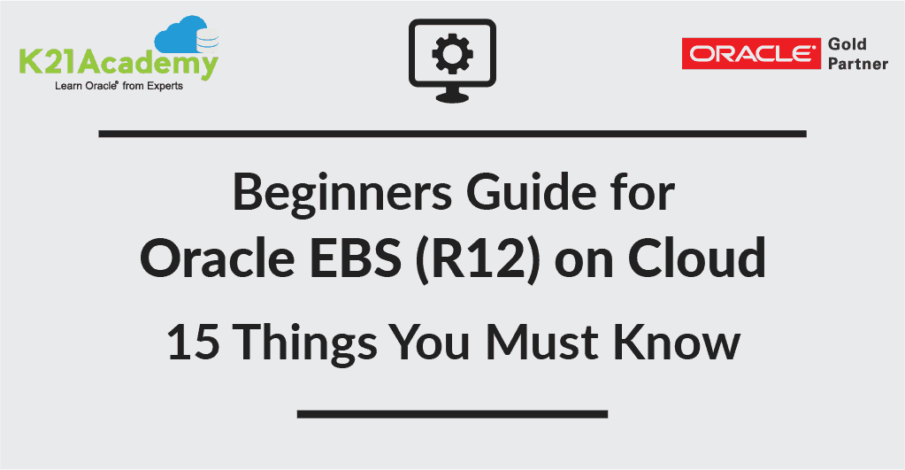Oracle EBS (R12) on Cloud for Beginners: 15 Must Know Things