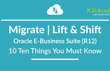 Oracle EBS (R12) On-Premise to Cloud Migration (Lift & Shift) : 10 Things You Must Consider