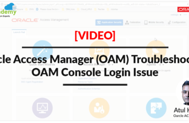 [Video]: Oracle Access Manager (OAM) Troubleshooting: OAM Console Login Issue