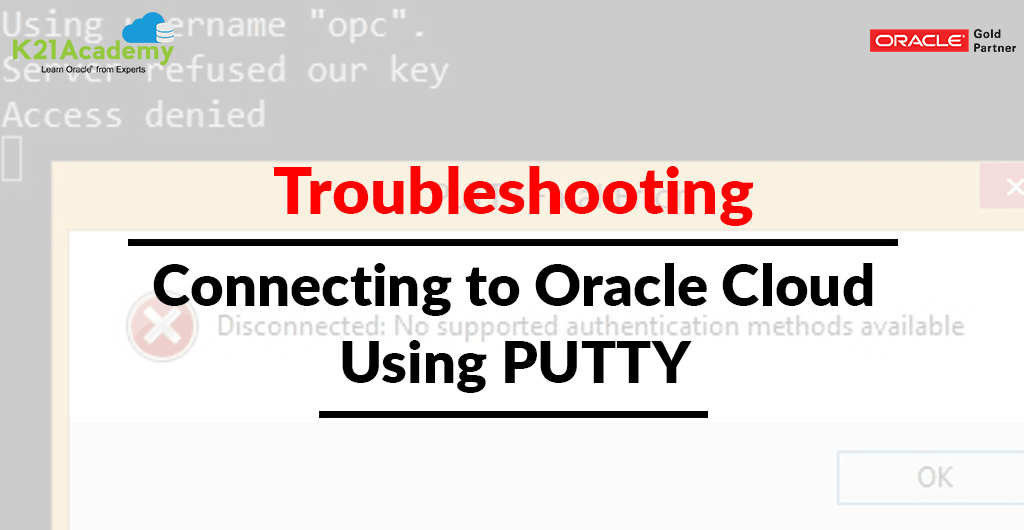 Troubleshooting: Connecting to Oracle Cloud Using PUTTY - Oracle