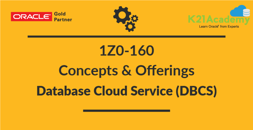 Oracle Database Cloud Service (DBCS) Overview & Offerings : Cloud Certification 1Z0-160