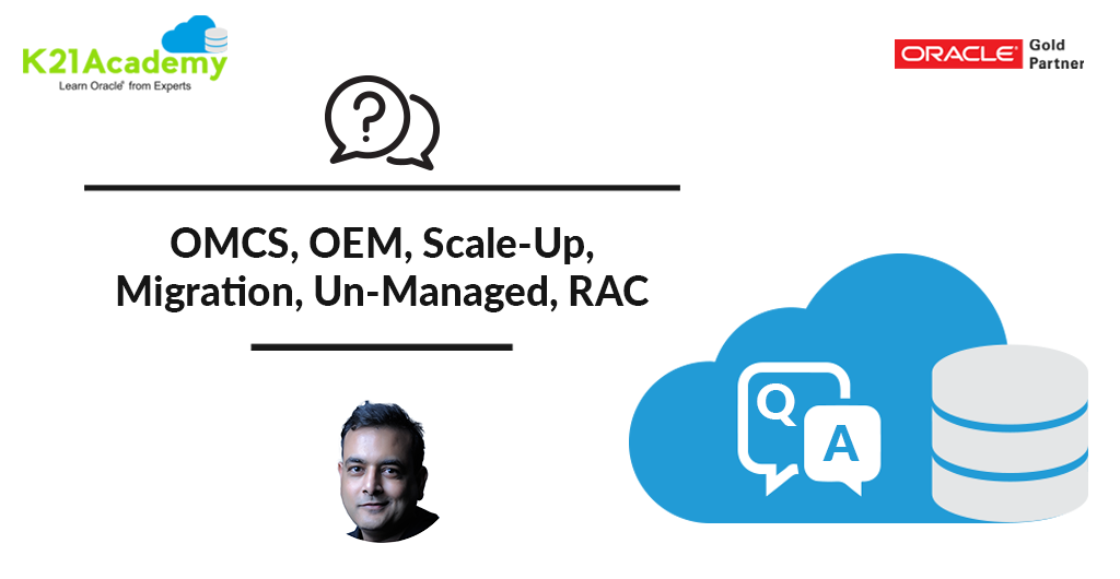 [Q/A] Oracle Cloud Overview & Concepts: OMCS, OEM, Scale-Up, Migration, RAC
