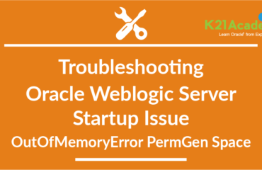 Troubleshooting Oracle Weblogic Server: Startup Issue: OutOfMemoryError PermGen Space