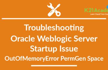 Troubleshooting Oracle Weblogic Server: Startup Issue: OutOfMemoryError PermGen Space