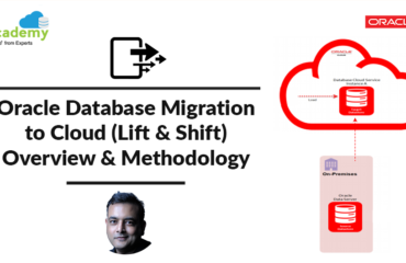 Oracle Database Migration To Cloud (Lift & Shift): Overview & Methodology