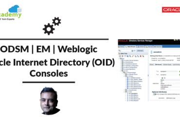 [Video] OID Consoles Overview: ODSM , Weblogic & EM