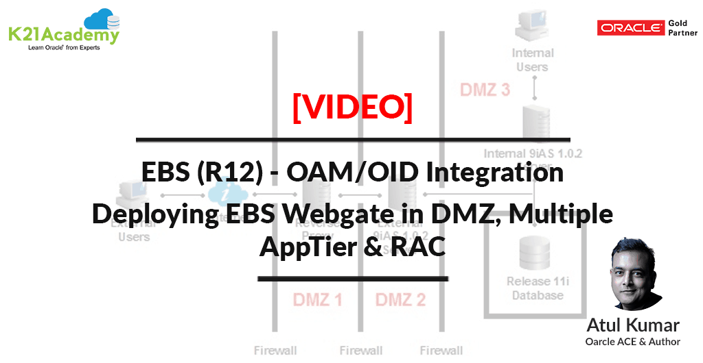 [Video] EBS (R12) - OAM/OID Integration: Deploying EBS Webgate in DMZ, Multiple AppTier & RAC