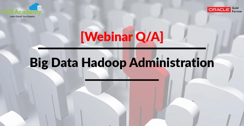 Webinar Q/A Part 1] Big Data Hadoop Administration