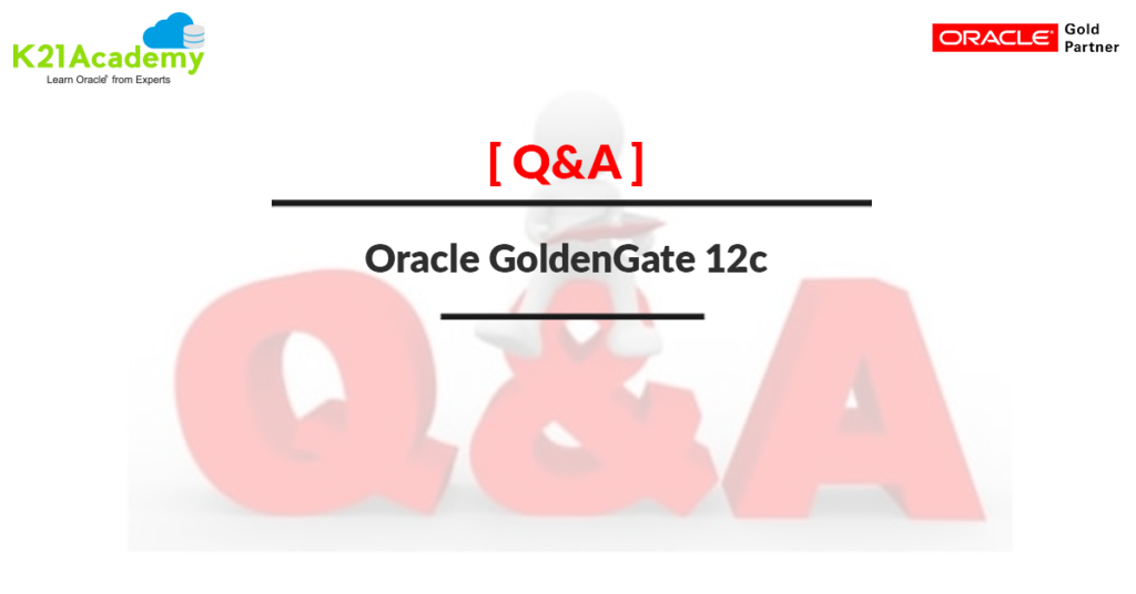 Oracle Golden Gate Q&A