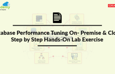 Database Performance Tuning On- Premise & Cloud : Step by Step Hands-On Lab Exercise