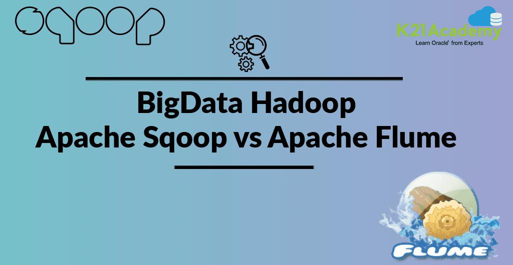 Apache Sqoop Vs Apache Flume