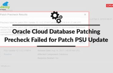 Oracle Cloud Database Patching Issue: Precheck failed for patch PSU Update