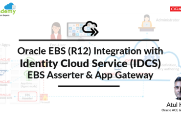 EBS (R12) Integration with Identity Cloud Service (IDCS) : EBS Asserter & App Gateway
