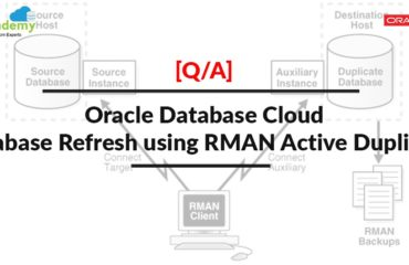 [Q/A]: Database Refresh using RMAN Active Duplicate