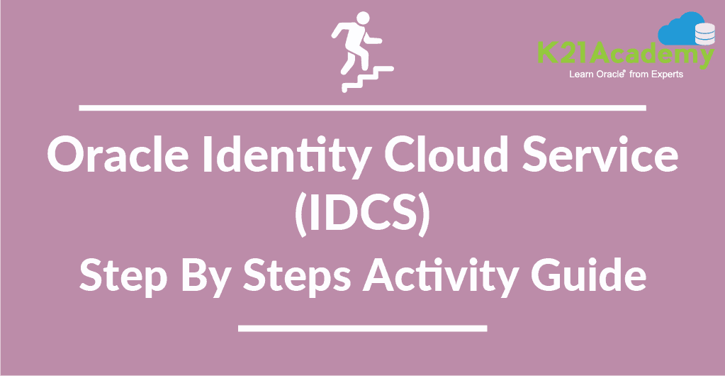 Oracle Identity Cloud Service (IDCS) : Step By Step Lab Activity Guide for Beginners
