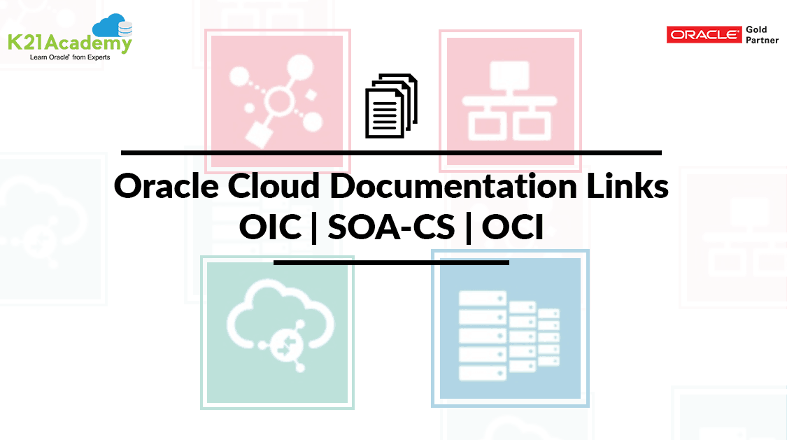 Oracle Cloud Documentation Links: OIC | SOA-CS | OCI | K21Academy