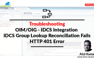 OIM/OIG - IDCS Connector Integration : [Troubleshooting] InvalidCredentialException: HTTP 401 Error : User not authorized to execute service