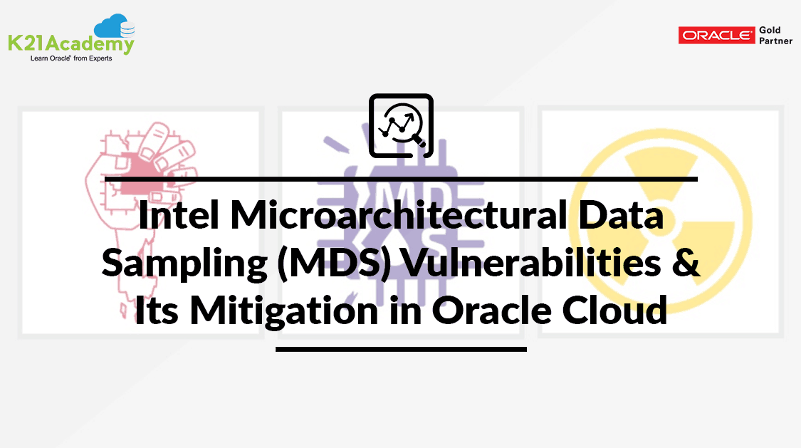 Intel Microarchitectural Data Sampling (MDS) Vulnerabilities & Its Mitigation in Oracle Cloud