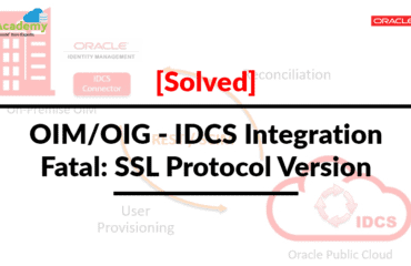 [Solved] OIM/OIG - IDCS Integration : SSL Handshake Exception: Received fatal alert: protocol_version