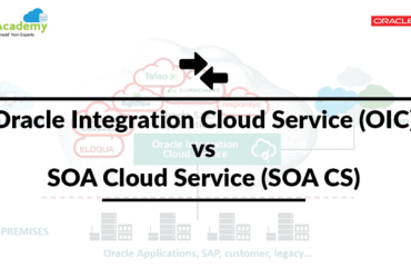 Oracle Integration Cloud Service (OIC) Vs SOA Cloud Service (SOA CS)