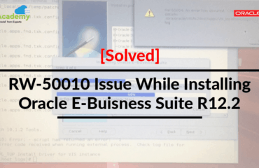 [Solved] RW-50010 Issue While Installing Oracle E-Business Suite (EBS) R12.2