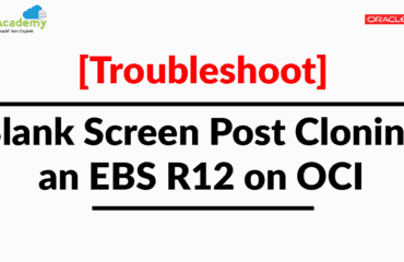 [Troubleshooting] Blank Screen On EBS R12 On OCI Post Cloning