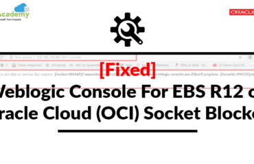 [Troubleshoot Socket:000445] Connection Rejected, Filter Blocked Socket While Accessing EBS R12 WebLogic Console On OCI