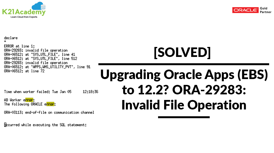 [Solved]Upgrading Oracle Apps (EBS) to 12.2 ? ORA-29283: Invalid File Operation