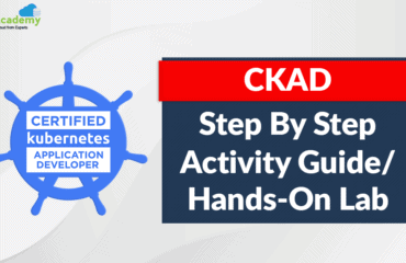 Certified Kubernetes Application Developer [CKAD]: Step-by-Step Activity Guide (Hands-on Lab)